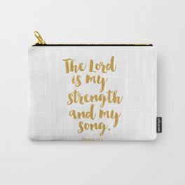 The Lord is my strength  and my song. Exodus 15:2 Carry-All Pouch
