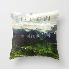 It's times like these you learn to live again Throw Pillow