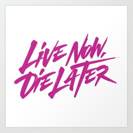 Live now, die later Art Print