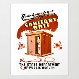 Your Home Is Not Complete Without a Sanitary Unit! Art Print