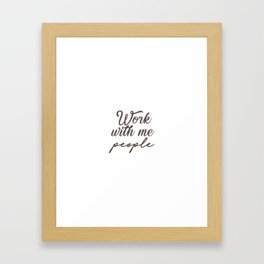 Work with me people Framed Art Print