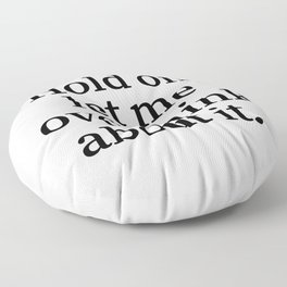 Hold On, Let Me Overthink About It. Floor Pillow