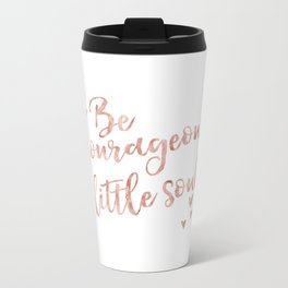 Be courageous little soul - rose gold quote Metal Travel Mug
