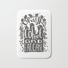 Drink coffee and eat cake Bath Mat