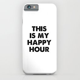 This is my happy hour. Party time. Time alone. Introvert gifts iPhone Case