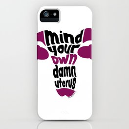Mind Your Own Uterus iPhone Case