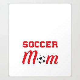 Loud and Proud Soccer Mom Beware Yells Often T-Shirt Art Print