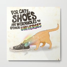 For Cats, Shoes are Wormholes to Other Universes Metal Print