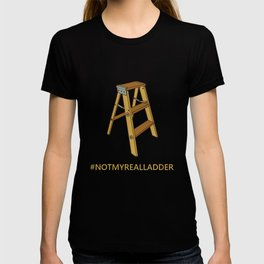 Not My Real Ladder T-shirt