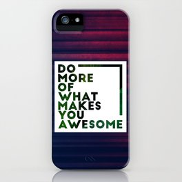 Do more of what makes you awesome!  iPhone Case