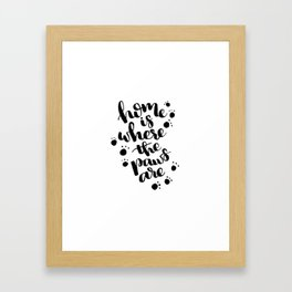 Home is Where the Paws Are Framed Art Print