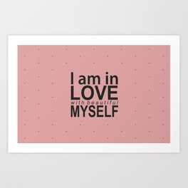 I am in love with myself Art Print