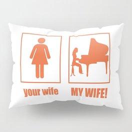 PIANIST - MY WIFE Pillow Sham