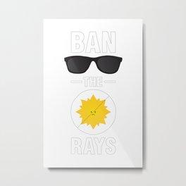 Ban the Rays Metal Print