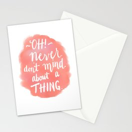 Don't Mind About A Thing Stationery Cards