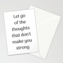 Empowering Quotes - Let go of the thoughts that do not make you strong Stationery Cards