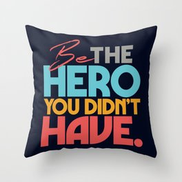 Be the hero you didn't have, be your own hero, self motivation, motivational quote Throw Pillow