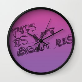 This is Not About Us Wall Clock
