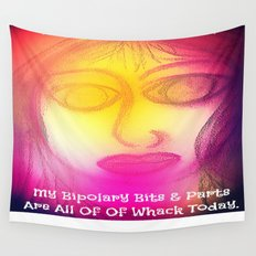 My Bipolary Bits & Parts Are All Out Of Whack... Wall Tapestry