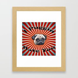 I Puggin' Hate You. Framed Art Print
