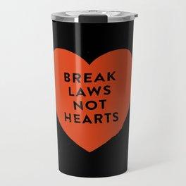 Break Laws Not Hearts Travel Mug