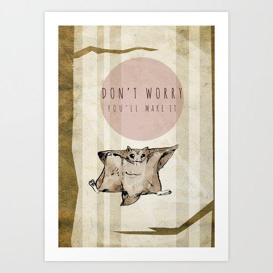 Don't Worry...You'll Make it Art Print