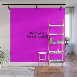 That's what she said playfully Wall Mural