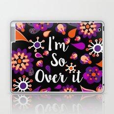 I'm So Over It Laptop & iPad Skin