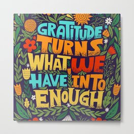 gratitude turns what we have into enough Metal Print