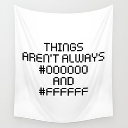 Things Aren't Always Black and White Funny Code Quote Wall Tapestry