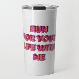 Run for your life with me Travel Mug