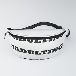 Adulting is Real Fanny Pack