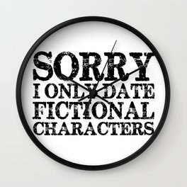 Sorry, I only date fictional characters!  Wall Clock
