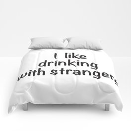 I like drinking with strangers black type Comforters