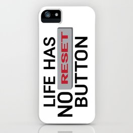 Life Has No Reset Button iPhone Case