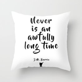 Never is an Awfully Long Time, Kids Tale Quote - J M Barrie Throw Pillow