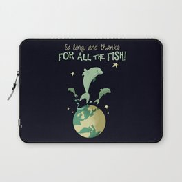 So long, and thanks for all the fish! Laptop Sleeve