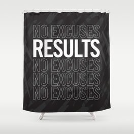 Results, No Excuses. Shower Curtain