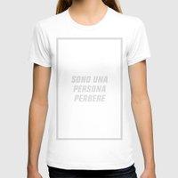 persona T-shirts featuring SONO UNA PERSONA PERBERE (LG) by Ernesto Cecco D'Ortona