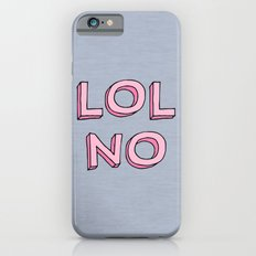 LOL NO iPhone 6s Slim Case