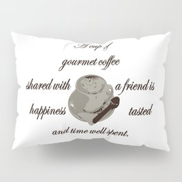 A Cup Of Gourmet Coffee Shared With A Friend Pillow Sham