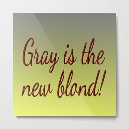 Gray is the new Blond Metal Print