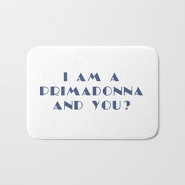 I AM A PRIMADONNA AND YOU ? Bath Mat