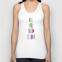 all you need is love Tank Tops featuring All you need is love by N.Kachaktano