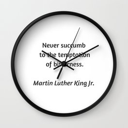 Martin Luther King Inspirational Quote - Never Succumb to the temptation of bitterness Wall Clock