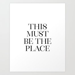 This Must Be The Place, Black And White, Wall Art, Bedroom Print Art Print