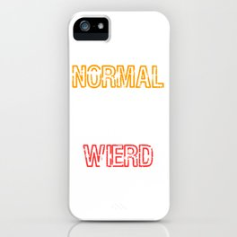 """Normal People Are So Weird"" tee design. Funny and hilarious gift this seasons of giving!  iPhone Case"