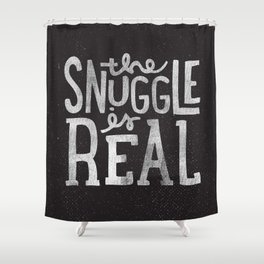 Snuggle is real - black Shower Curtain