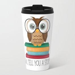 Owl Tell You A Story... Travel Mug