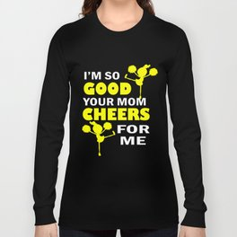Sport T-Shirt I'm So Good Your Mom Cheers for Me Gift Tee Long Sleeve T-shirt